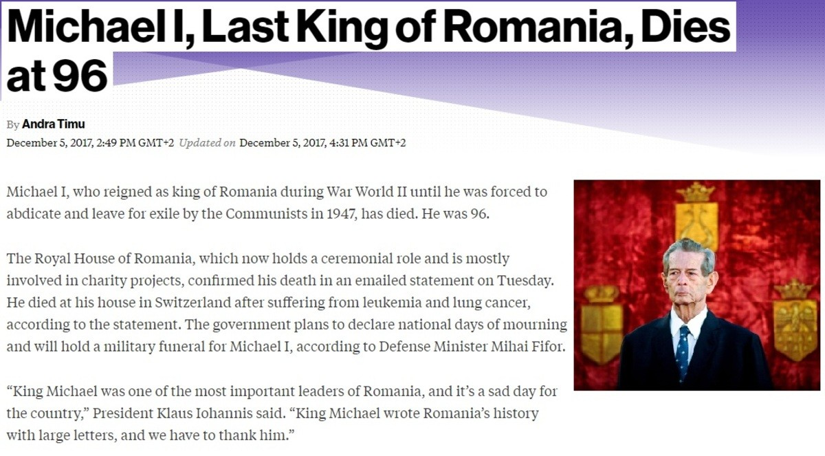 The last King of Romania has died. . Michael I, Last King of Romania, Dies By Andra Tim: December 5, sun, was PM Updated on December 5, saw, ear PM Michael I, w