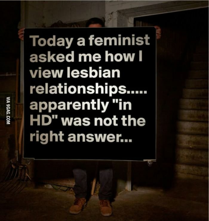"""This is apparently the wrong answer. . day a feminist asked me how I view lesbian relationships..... apparently """"in was not the right answer.... thanks for the image"""