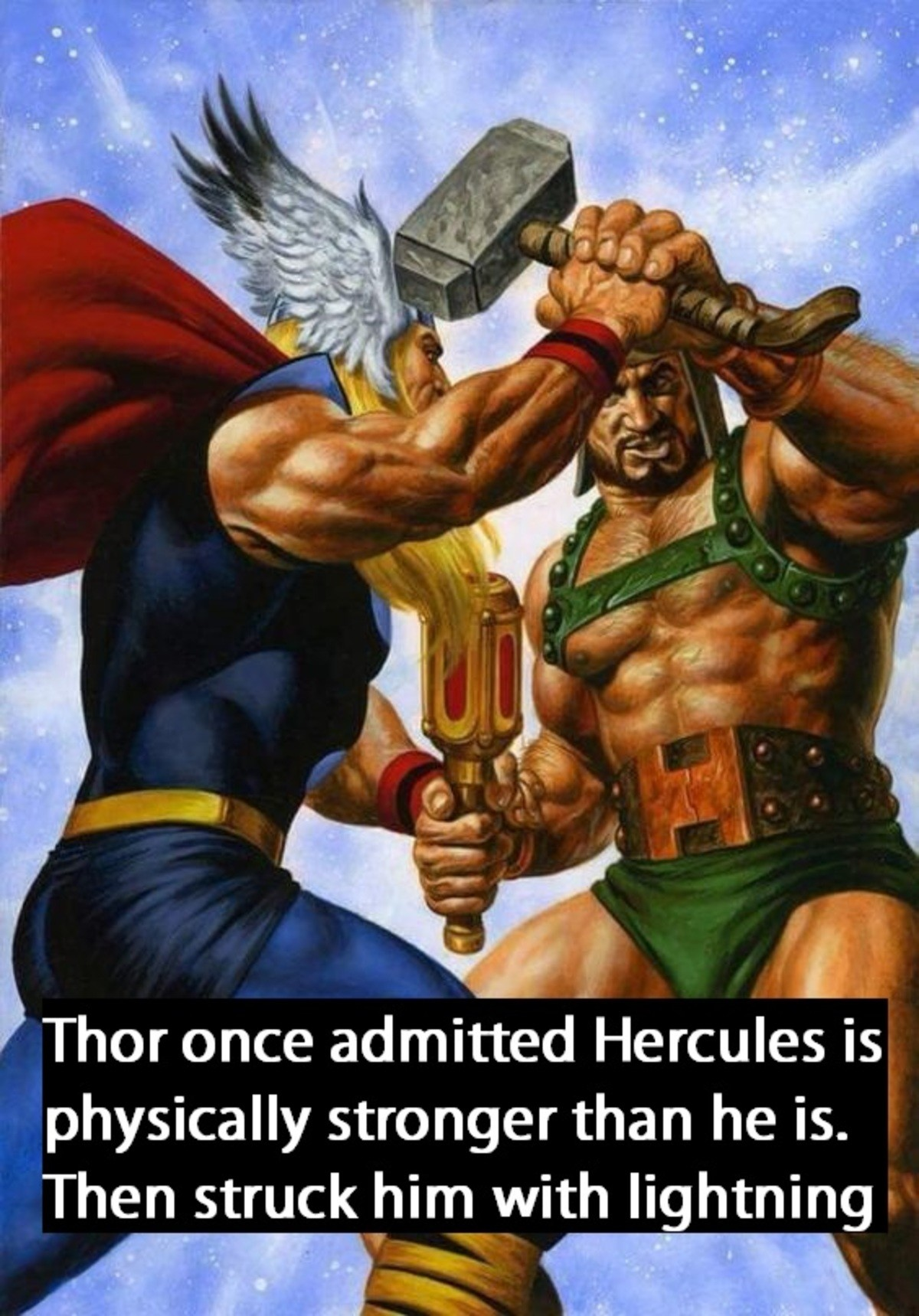 """Thor. .. I mean, Herc's whole schtick is being a strong . It'd be kind of insulting for the god of """"I do 5 other things besides being strong"""" to beat him in hi"""