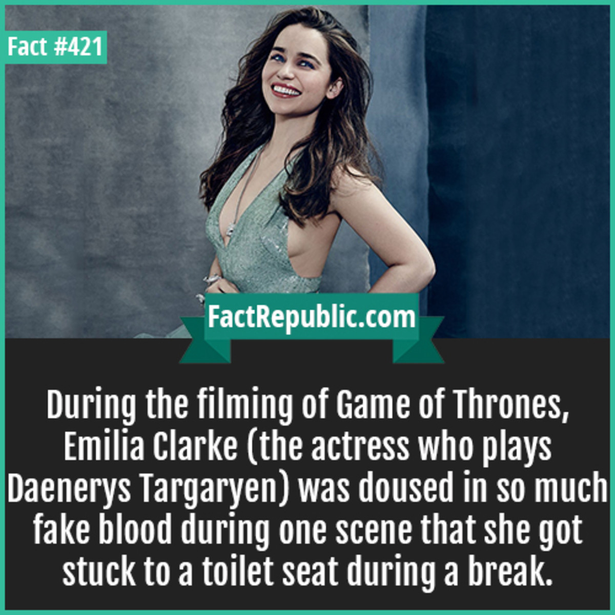 Unique facts you should know!!. . enm During the filming of Home of Thrones, Emilia Clarke (the actress who plays Daenerys Targaryen] was doused in so much fake