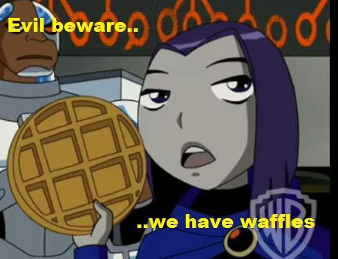 Waffles. it from a show.. Teen Titans!!!!