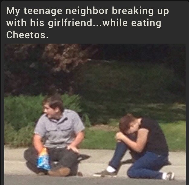 When the Hunger is Real. . My teenage neighbor breaking up with his eating Cheetos.. HFW