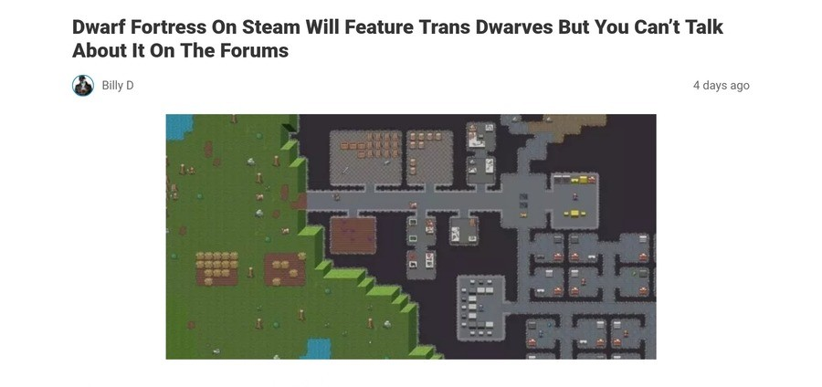 Why tho. https://www.oneangrygamer.net/2019/03/dwarf-fortress-on-steam-will-feature-trans-dwarves-but-you-cant-talk-about-it-on-the-forums/80873/amp/ Wasn't sur