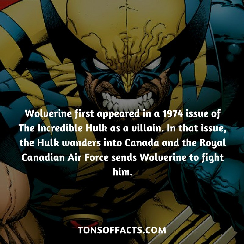 Wolverine's first appearance. Source: . Wolverine first appeared in a 1974 issue of The Incredible Hulk as a villain. In that issue, the Hulk wanders into Canad