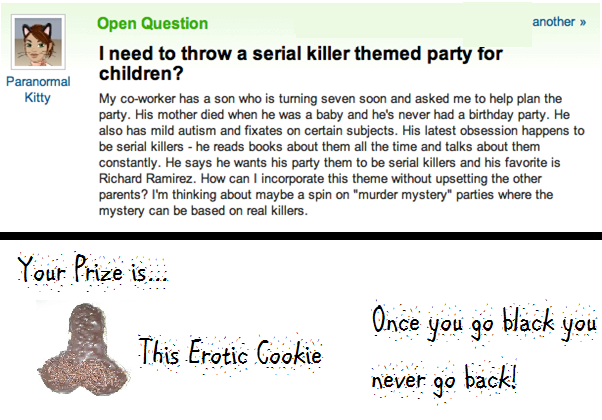 Yahoo Answer Party Fail. -_- like the prize,<br /> thumb for moarrrr!. then Question another II I need to threw a serial killer themed party fer Paranomal