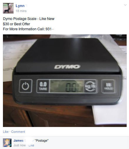 "Yeah right. . iii/ ti Mili Dyna Postage Scale — Like New or Best {Her For MW, : ien Call: 931- James "" % it"" geti. >only does lbs./kilograms not grams Useless"