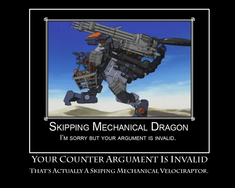 You were saying?. I love it when someone tries to be clever, only to make a complete fool of themselves.. MECHANICAL DRAGON I' v, SORRY BUT YOUR ARGUMENT IS INV