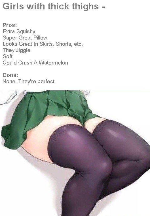 ( ͡° ͜ʖ ͡°). . Girls with thick thighs - Pros: Extra Squishy Super Great Pillow Looks Great In Skirts, Shorts, etc. They Jiggle Soft Could Crush A Watermelon Co