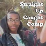 Straight Up Caught Comp. 26
